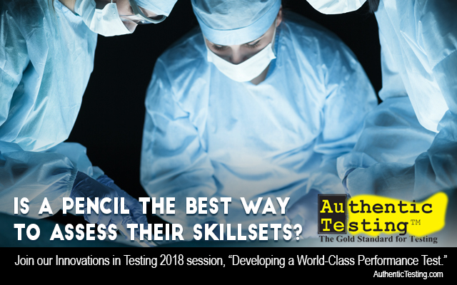 """Surgeons and assistants at work. Text: Is a pencil the best way to assess their skillsets? Join our Innovations in Testing 2018 Session, """"Developing a World-Class Performance Test."""""""